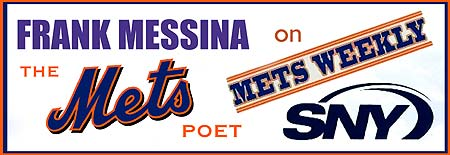 Frank Messina waxes poetic this Saturday, May 2nd, on SNY-TV's Mets Weekly magazine show. - Click Here for Program Schedule and Times!