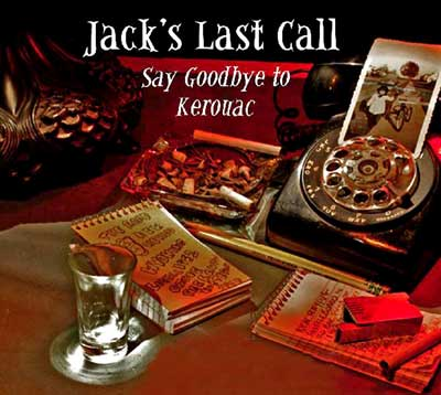"Jack's Last Call: Say Goodbye to Kerouac - AudioPlay adaptation of the Patrick Fenton play ""Kerouac's Last Call"""