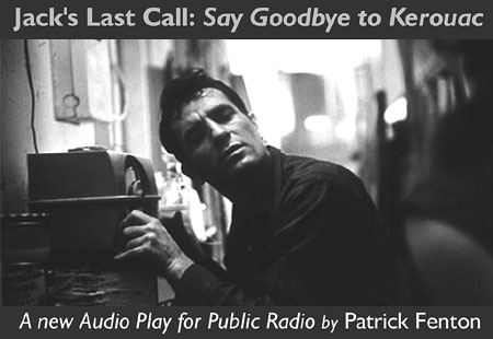 Now You Can Listen Too! - Click Here to start listening to Jack's Last Call: Say Goodbye to Kerouac at PRX!